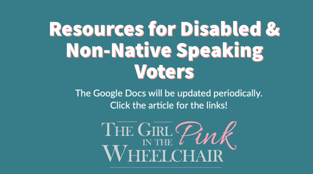 Resources for Disabled & Non-Native Speaking Voters. The Google Docs will be updated periodically. Click the article for the links
