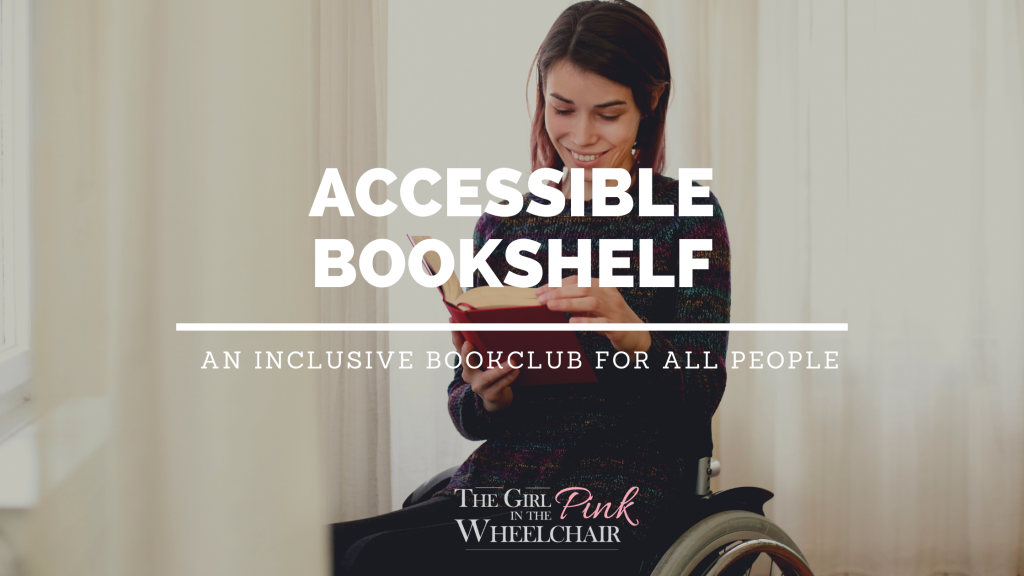 """A White appearing woman with olive skin tone is reading a printed hard back book. She has dark, short and straight hair that is bobbed.  She is wearing a dark sweater and dark pants. She is a wheelchair user. The text on image reads: """"Accessible Bookshelf. An inclusive book club for all people."""" The Girl in The Pink Wheelchair text logo at bottom."""